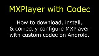 Correct Install & setup of MX Player with Codec on Android
