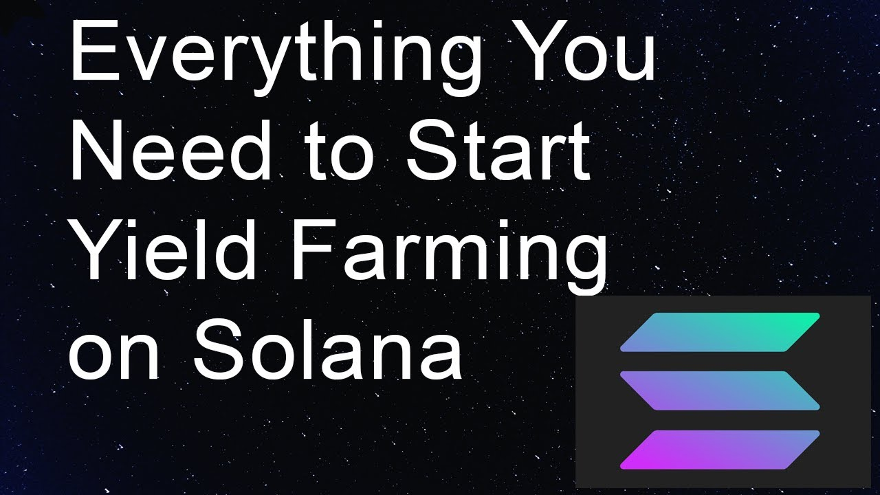 Everything You Need to Start Yield Farming on Solana