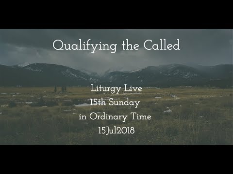 Liturgy Live 15th Sunday in Ordinary time 15Jul18