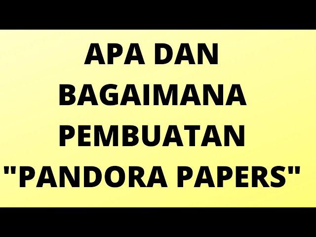 APA ITU PANDORA PAPERS DAN BAGAIMANA MEMBUATNYA?