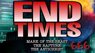 The END Times - Mark of Beast, 666, Rapture, Great tribulation and more!
