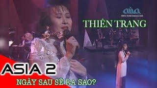 NGÀY SAU SẼ RA SAO? | Nhạc Sĩ: Vân Tùng | THIÊN TRANG | ASIA 2