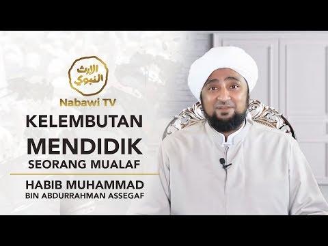 #1 Kelembutan Mendidik Seorang Mualaf - Habib Muhammad Bin Abdurrahman Assegaf