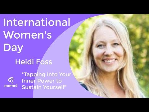 International Women's Day: Heidi Foss, Tapping Into Your Inner Power to Sustain Yourself