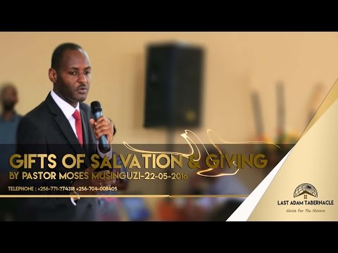 Ps Moses Musinguzi - The Gifts of Salvation and Giving - 22nd May 2016
