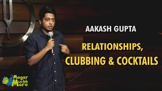 Download Relationships, Clubbing & Cocktails | Stand-Up Comedy by Aakash Gupta Mp3 and Videos