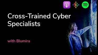 Cross-Trained Cyber Specialists | The Cybrary Podcast Ep. 58