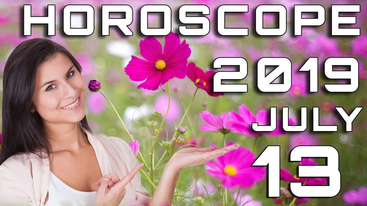 Today's Daily Horoscope July 13, 2019 Each Zodiac Signs