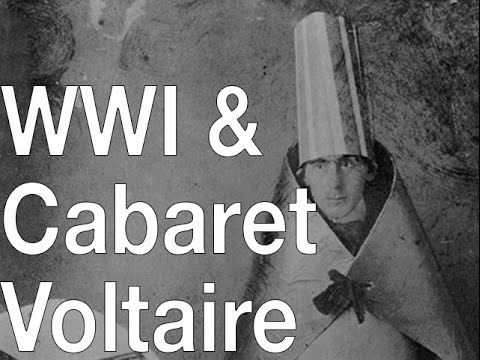 WWI, Cabaret Voltaire & the beginnings of Dada