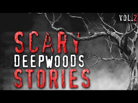 7 True Scary Deep Woods / Camping Horror Stories (Vol. 2)