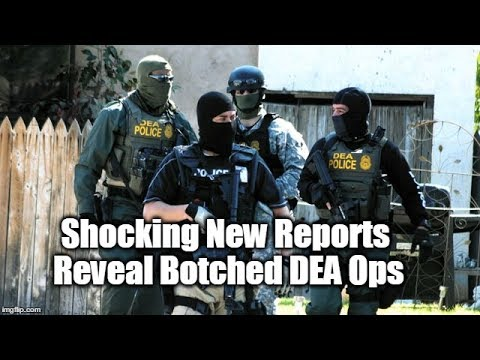 Shocking New Reports Reveal Botched DEA Ops