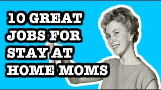 10 GREAT Jobs For Stay At Home Moms