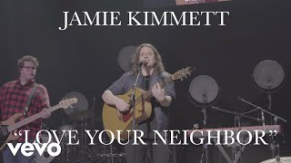 Jamie Kimmett - Love Your Neighbor (Live)
