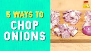 5 Ways To Chop Onions | How to Chop Onions | प्याज़ काटना सीखें | Chopped Onions | Food Tak