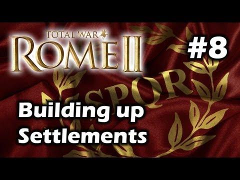 Total War Rome 2 - Roman Conquest! - Building Up Settlements - Part 8