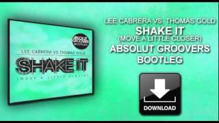 Lee Cabrera vs Thomas Gold - Shake it (Move a little closer) Absolut Groovers Bootleg # FREE #
