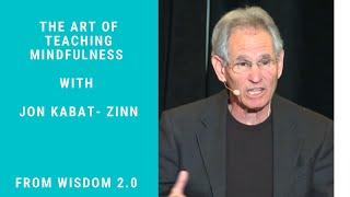The Art of Teaching Mindfulness | Jon Kabat- Zinn | Wisdom 2.0 2018 Breakout Session