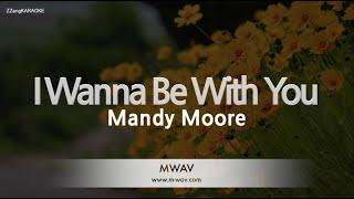 Mandy Moore-I Wanna Be With You (Melody) [ZZang KARAOKE]