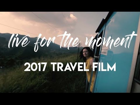Live For The Moment - 2017 Travel Film