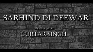SARHIND DEE DEEWAR |  GURTAR SINGH | FULL VIDEO SONG