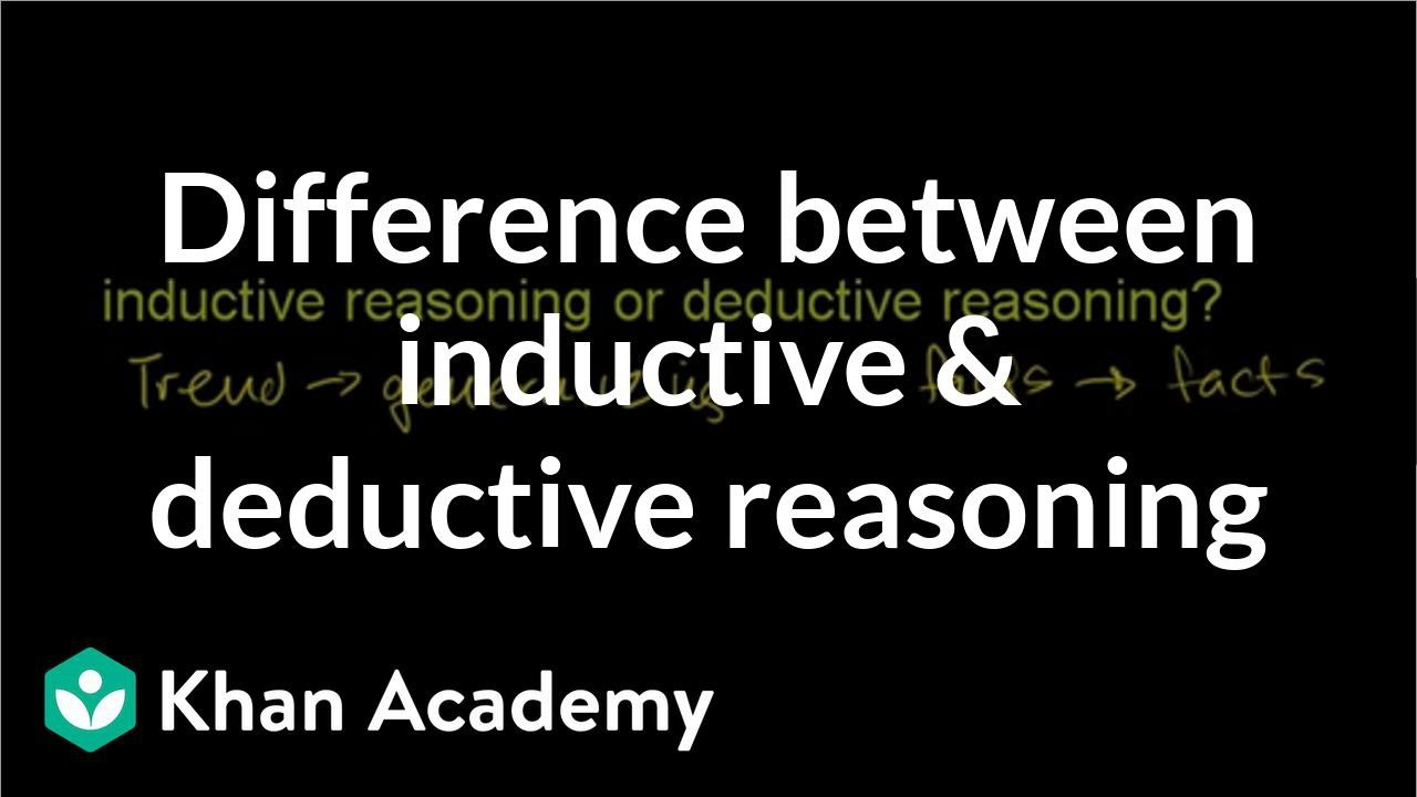 inductive deductive reasoning video khan academy