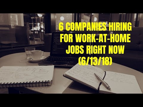 6 Companies Hiring for Work-From-Home Jobs Right Now (6/13/18)