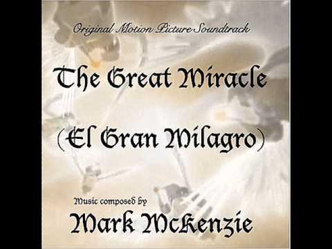 THE GREAT MIRACLE (EL GRAN MILAGRO) - Mark McKenzie - Soundtrack Suite