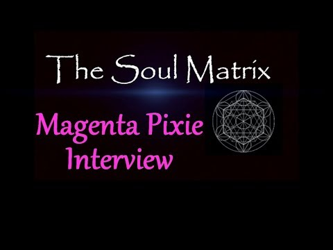 The Soul Matrix: Magenta Pixie Interview