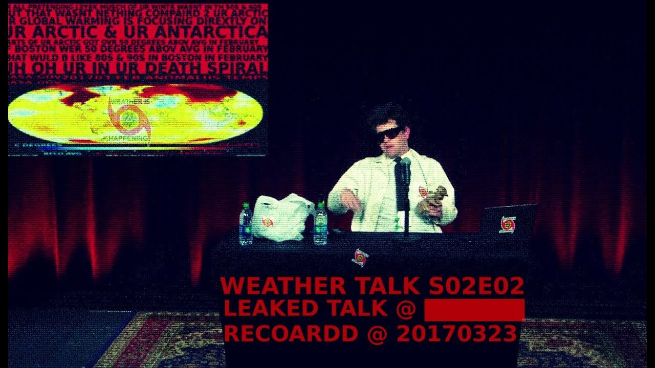 WEATHER TALK S02E02: LEAKED UNEDITED WEATHER MAN @ ██████ CAMRBIDGE RECOARDD @ 20170323
