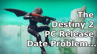 The Destiny 2 PC Release Date Problem...