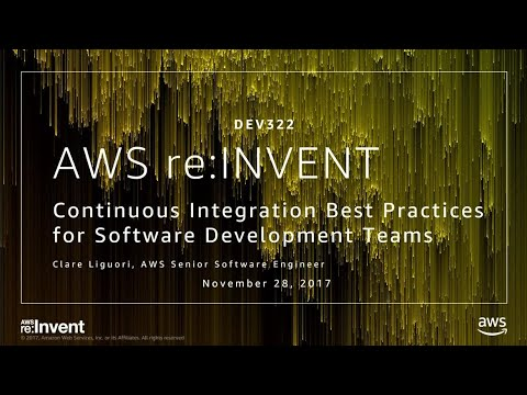 AWS re:Invent 2017: Continuous Integration Best Practices for Software Development T (DEV322)