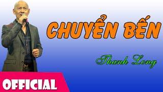 Chuyển Bến (Đoàn Chuẩn - Từ Linh) - Thanh Long Bass [Official MV HD]