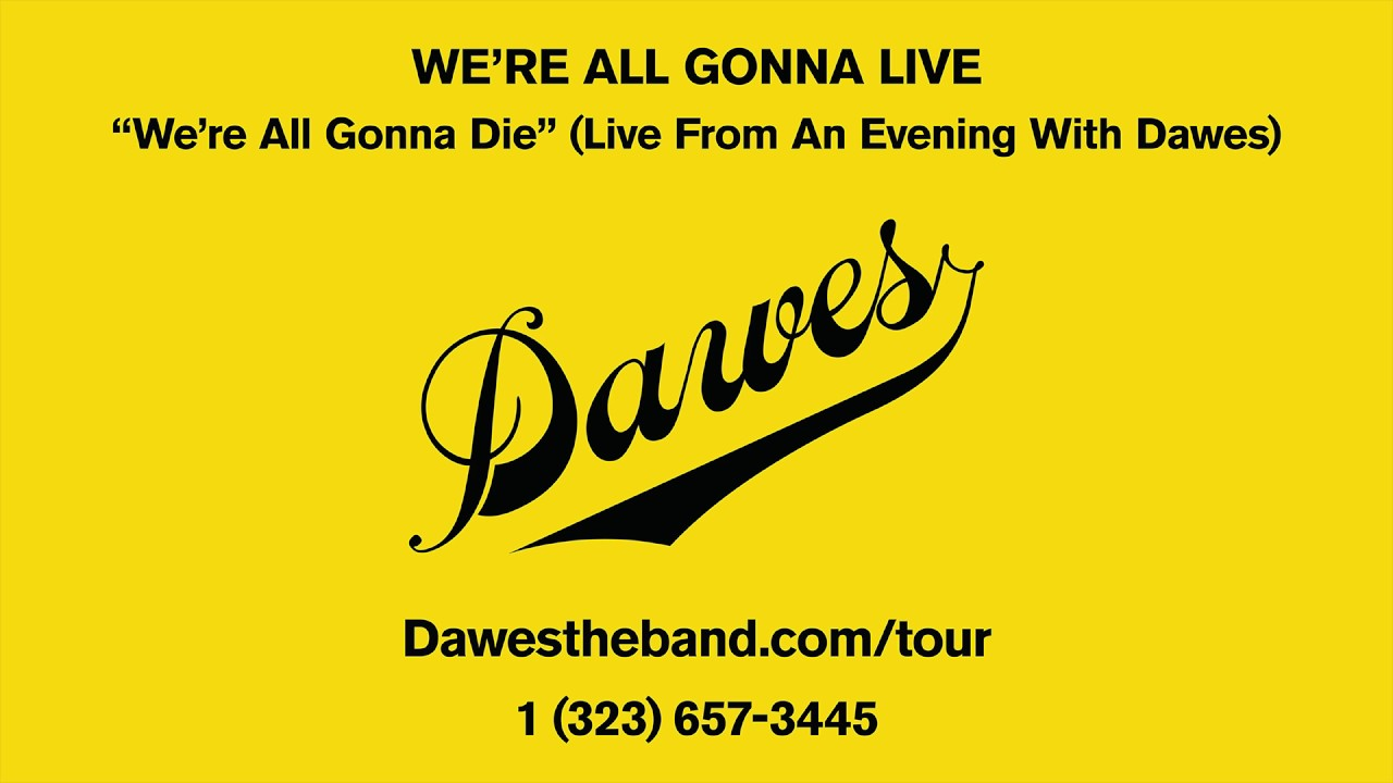 dawes-we-re-all-gonna-die-live-from-an-evening-with-dawes-dawes