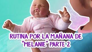 "LA RUTINA POR LA MAÑANA DE ""MELANIE"" PARTE 2-."
