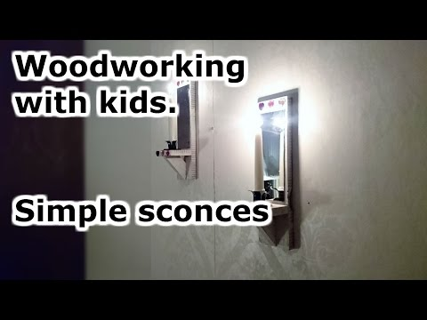 Woodworking with kids. Simple sconces.