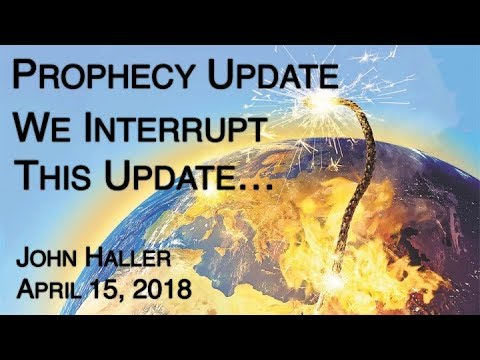 "2018 04 15 John Haller's Prophecy Update ""We Interrupt This Update"""