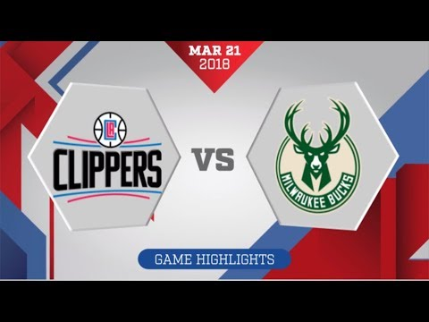 Los Angeles Clippers vs Milwaukee Bucks: March 21, 2018