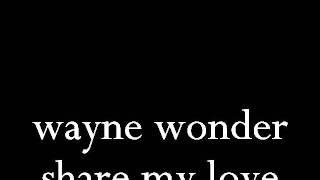 share my love wayne wonder