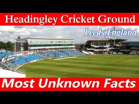 Headingley Cricket Ground I Leeds, England II Location I History I Records I All Unknown Facts..II