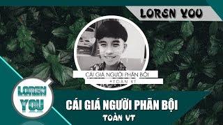 Cái Giá Người Phãn Bội   Toàn VT   Official Audio