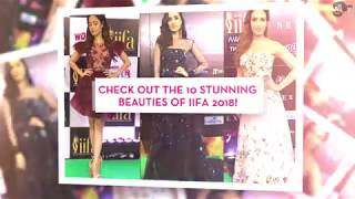Check out the 10 Stunning Beauties of IIFA 2018!