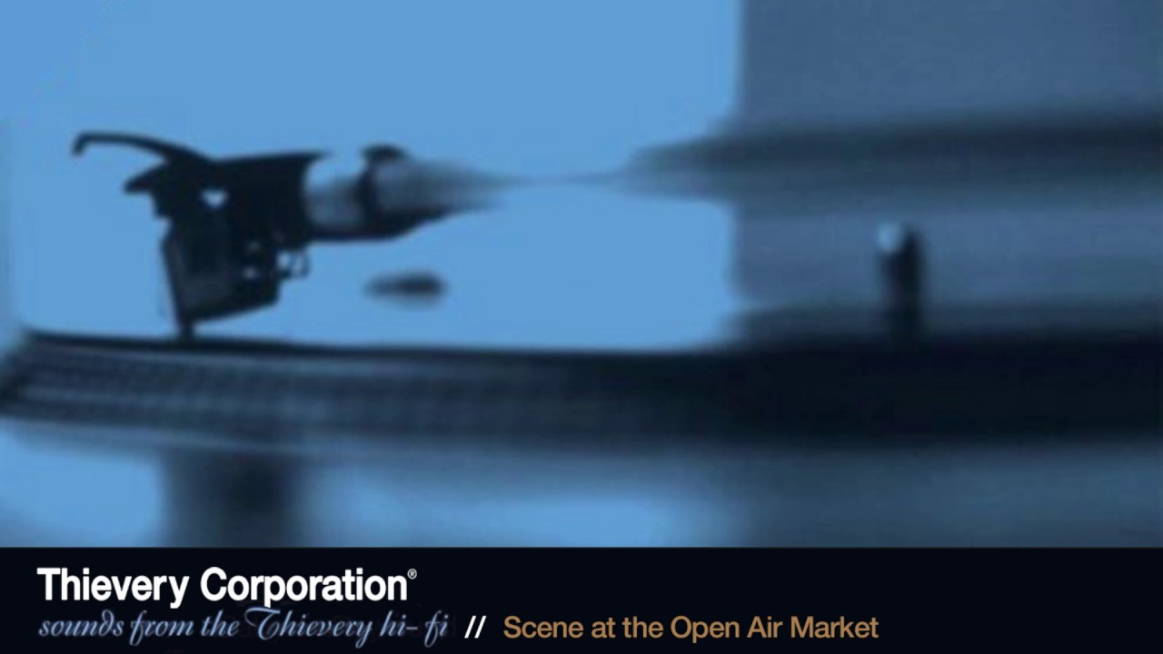 thievery-corporation-scene-at-the-open-air-market-official-audio-thievery-corporation