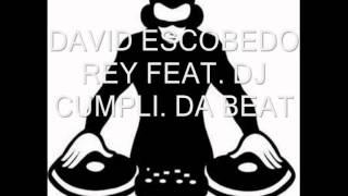 DAVID ESCOBEDO REY FEAT DJ CUMPLI