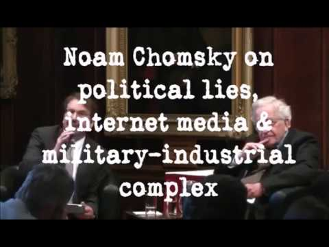 Noam Chomsky on political lies, internet media & military-industrial complex