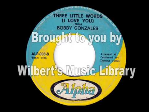 THREE LITTLE WORDS (I LOVE YOU) - Bobby Gonzales
