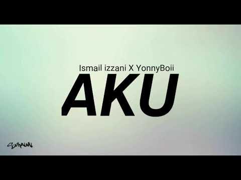 AKU - Ismail Izzani X YonnyBoii (lirik)
