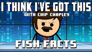 "I Think I've Got This With Chip Chapley - Episode 1 ""Fish Facts"""
