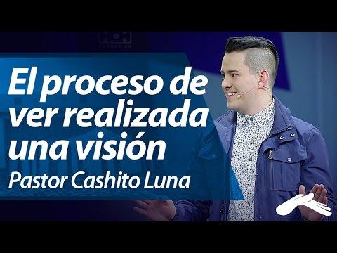 El proceso de ver realizada una visión - Pastor Cashito Luna (Hechos 29, 2014)