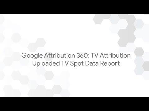 Google Attribution 360: TV Attribution - Uploaded TV Spot Data Report