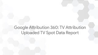 Google Attribution 360: TV Attribution - Uploaded TV Spot Data Report